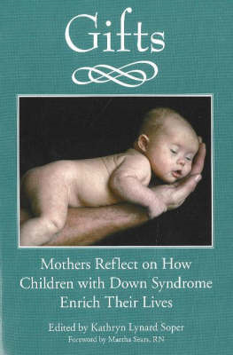 Gifts: Mothers Reflect on How Children with Down Syndrome Enrich Their Lives (BOK)