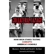 Collateral Damage: How High-stakes Testing Corrupts America's Schools (BOK)