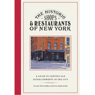 The Historic Shops and Restaurants of New York: A Guide to Century-Old Establishments in the City (BOK)