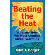 Beating the Heat: Why and How We Must Combat Global Warming (BOK)