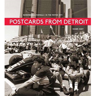 Postcards from Detroit: Photographs and Reflections from the Detroit Grand Prix (BOK)