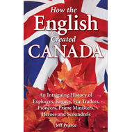 How the English Created Canada (BOK)