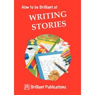 How to be Brilliant at Writing Stories (BOK)