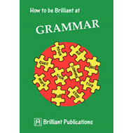 How to be Brilliant at Grammar (BOK)