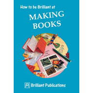 How to be Brilliant at Making Books (BOK)