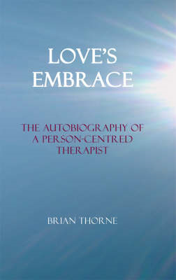 Love's Embrace: The Autobiography of a Person-centred Therapist (BOK)