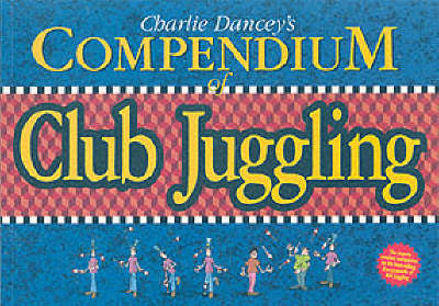 Charlie Dancey's Compendium of Club Juggling (BOK)
