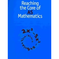 Reaching the Core of AS Mathematics (BOK)