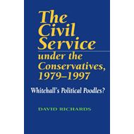 Civil Service Under the Conservatives, 1979-97 (BOK)
