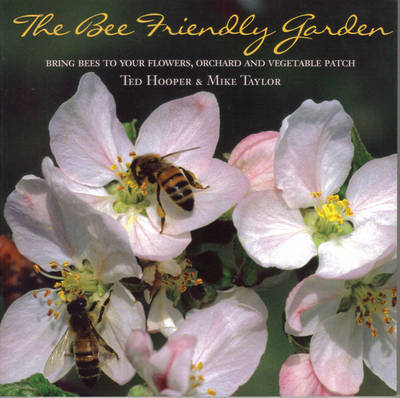 The Bee Friendly Garden: Bring Bees to Your Flowers, Orchard, and Vegetable Patch (BOK)