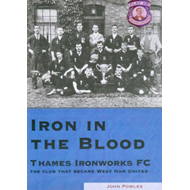 Iron in the Blood: Thames Ironworks FC, the Club That Became West Ham United (BOK)