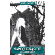 Mary, Queen of Scots, and All Her Ghosts (BOK)