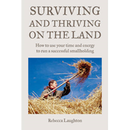 Surviving and Thriving on the Land: How to Use Your Spare Time and Energy to Run a Successful Smallh (BOK)