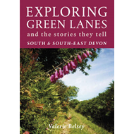 Exploring Green Lanes and the Stories They Tell - South and South-East Devon (BOK)