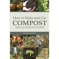 How to Make and Use Compost: The Ultimate Guide (BOK)