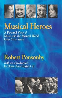 Musical Heroes: A Personal View of Music and the Musical World Over Sixty Years (BOK)