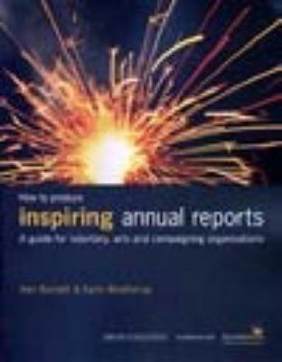 How to Produce Inspiring Annual Reports: A Guide for Voluntary, Arts and Campaigning Organisations (BOK)