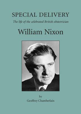 Special Delivery: The Life of the Celebrated British Obstetrician William Nixon (BOK)