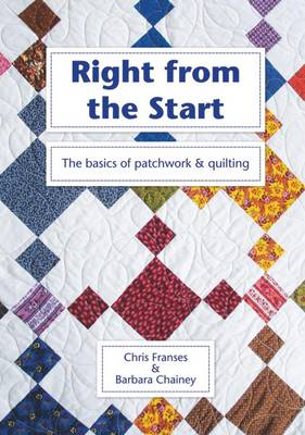 Right from the Start: The Basics of Patchwork and Quilting (BOK)