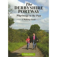The Derbyshire Portway: Pilgrimage to the Past - a Walking Guide (BOK)