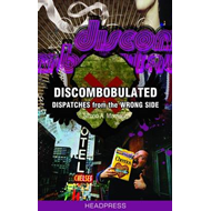 Discombobulated: Dispatches from the Wrong Side (BOK)