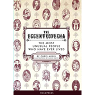 The Eccentropedia: The Most Unusual People Who Have Ever Lived (BOK)