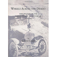 Wheels Across the Desert: Exploration of the Libyan Desert by Motorcar 1916-1942 (BOK)