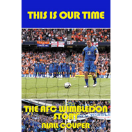 This Is Our Time: The AFC Wimbledon Story (BOK)