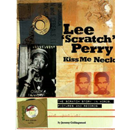 Lee 'Scratch' Perry Kiss Me Neck: The Scratch Story in Words, Pictures and Records (BOK)