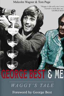 George Best & Me: Waggy's Tale: GEORGE by the Man Who Knew Him BEST (BOK)