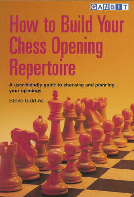 How to Build Your Chess Opening Repertoire: A User-friendly Guide to Choosing and Planning Your Open (BOK)