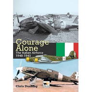 Courage Alone: The Italian Air Force 1940-1943 (BOK)