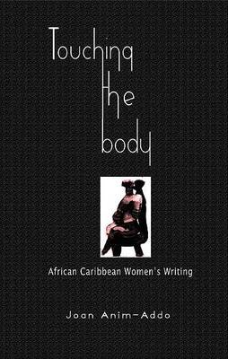 Touching the Body: History, Language and African Caribbean Women's Writing (BOK)