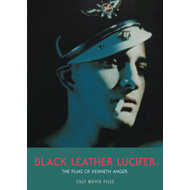 Black Leather Lucifer: The Films of Kenneth Anger (BOK)