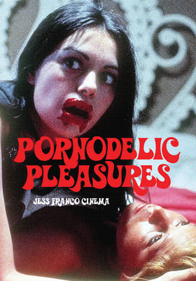 Pornodelic Pleasures: Jess Franco Cinema (BOK)