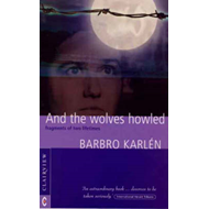 And the Wolves Howled: Fragments of Two Lifetimes (BOK)