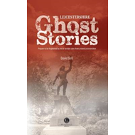 Leicestershire Ghost Stories: Shiver Your Way from Melton to Ashby de la Zouch (BOK)