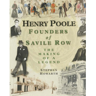 Henry Poole: Founders of Savile Row - The Making of a Legend (BOK)