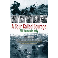 A Spur Called Courage: SOE Heroes in Italy (BOK)
