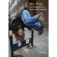 No Fear: Growing Up in a Risk-averse Society (BOK)