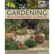 Gardening in a Changing Climate: Inspiration and Practical Ideas for Creating Sustainable, Waterwise (BOK)