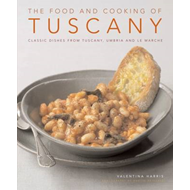 The Food and Cooking of Tuscany: Classic Dishes from Tuscany, Umbria and La Marche (BOK)