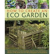How to Create an Eco Garden: The Practical Guide to Greener, Planet-friendly Gardeneing (BOK)
