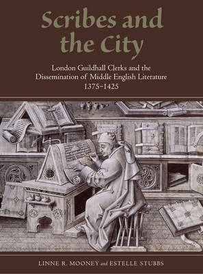 Scribes and the City: London Guildhall Clerks and the Dissemination of Middle English Literature, 13 (BOK)