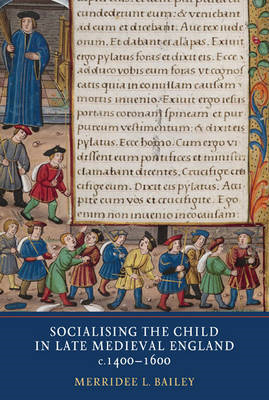 Socialising the Child in Late Medieval England, C. 1400-1600 (BOK)