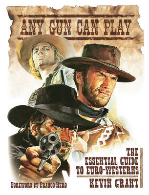 Any Gun Can Play: The Essential Guide to Euro-westerns (BOK)