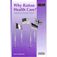 Why Ration Health Care?: An International Study of the United Kingdom, France, Germany and Public Se (BOK)