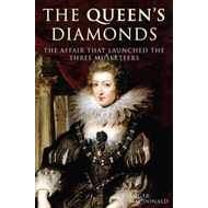 "The Queen's Diamonds: The Affair That Launched the ""Three Musketeers"" (BOK)"