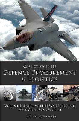 Case Studies in Defence Procurement and Logistics: Volume I: From World War II to the Post Cold-War (BOK)