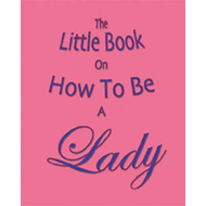 The Little Book on How to be a Lady (BOK)